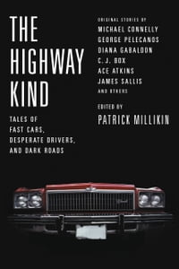 The Highway Kind: Tales of Fast Cars, Desperate Drivers, and Dark Roads: Original Stories by…