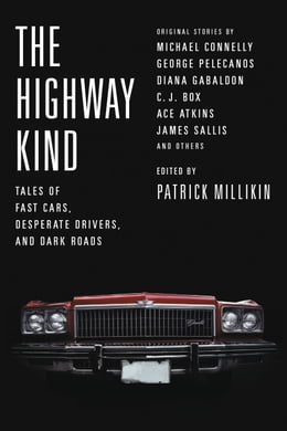 Book The Highway Kind: Tales of Fast Cars, Desperate Drivers, and Dark Roads: Original Stories by… by Patrick Millikin