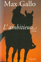 L'Ambitieuse by Max Gallo