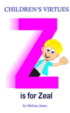 Children's Virtues: Z is for Zeal