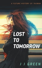 Lost to Tomorrow: A Future History of Taiwan by J.J. Green