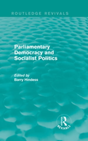 Routledge Revivals: Parliamentary Democracy and Socialist Politics (1983)