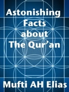 Astonishing Facts about The Quran by MUFTI AFZAL HOOSEN ELIAS