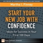 Start Your New Job with Confidence: Ideas for Success in Your First 100 Days by Martha I. Finney