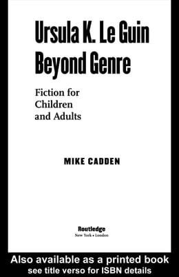 Book Ursula K. Le Guin Beyond Genre: Fiction for Children and Adults by Cadden, Mike