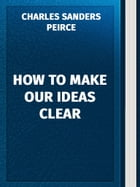 How to Make Our Ideas Clear by Charles Sanders Peirce
