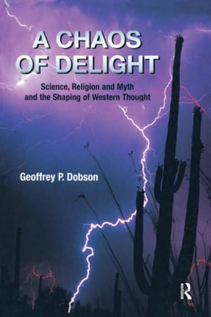 A Chaos of Delight Science,  Religion and Myth and the Shaping of Western Thought