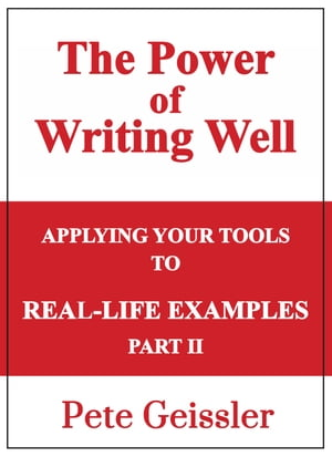 Applying Your Tools to Real-Life Examples: Part II: The Power of Writing Well by Pete Geissler