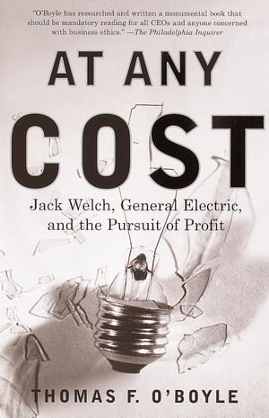 At Any Cost Jack Welch,  General Electric,  and the Pursuit of Profit