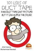 101 Uses of Duct Tape: Even Duct tape can't fix stupid But it can muffle the sound!