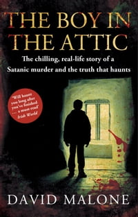 The Boy in the Attic: The Chilling, Real-Life Story of a Satanic Murder and the Truth that Haunts