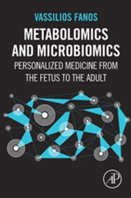 Book Metabolomics and Microbiomics: Personalized Medicine from the Fetus to the Adult by Vassilios Fanos