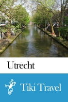 Utrecht (Netherlands) Travel Guide - Tiki Travel by Tiki Travel