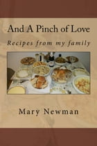 And A Pinch of Love by Mary Newman