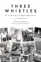 Three Whistles: A Coming-of-Age Mystery by Tim  Soyars