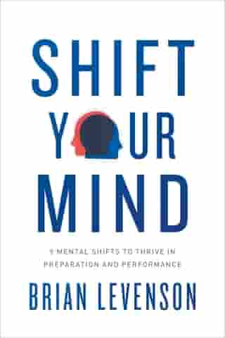 Shift Your Mind: 9 Mental Shifts to Thrive in Preparation and Performance
