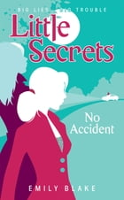 Little Secrets #2: No Accident by Emily Blake