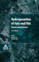 Hydrogenation of Fats and Oils: Theory and Practice by Gary R. List