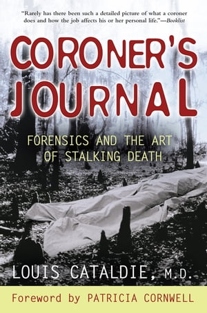 Coroner's Journal: Forensics and the Art of Stalking Death by Louis Cataldie