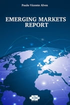 Emerging Markets Report by Paulo Vicente Alves