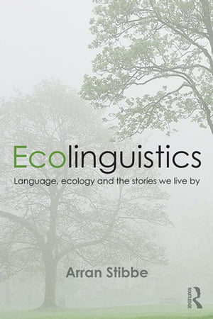 Ecolinguistics Language,  Ecology and the Stories We Live By