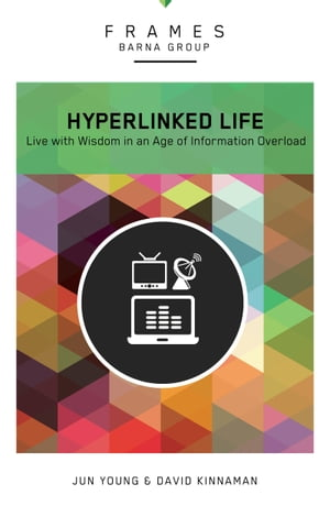 The Hyperlinked Life, eBook: Live with Wisdom in an Age of Information Overload by Barna Group