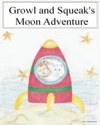 Growl and Squeak's Moon Adventure by Vanessa Kriel