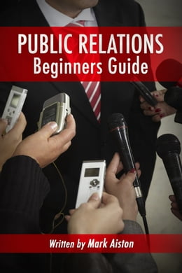 Book Public Relations: Beginners Guide by Mark Aiston
