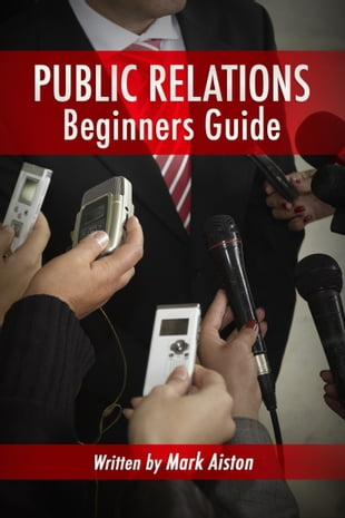 Public Relations: Beginners Guide