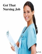Get That Nursing Job by V.T.