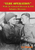 """Elbe Operation"" - With 2d Armored Division & 83d Infantry Divisions by Lt. Houcek"