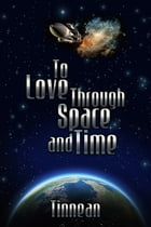 To Love Through Space and Time by Tinnean