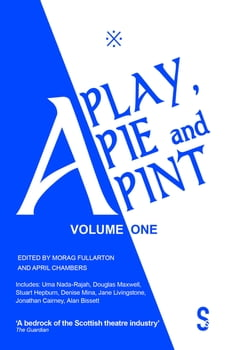A Play, A Pie and A Pint: Volume One: Toy Plastic Chicken; A Respectable Widow Takes to Vulgarity…