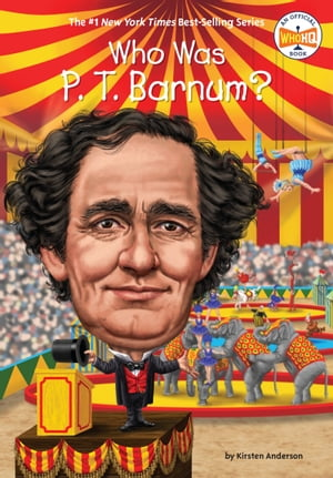 Who Was P. T. Barnum? by Kirsten Anderson