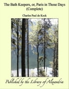 The Bath Keepers, or, Paris in Those Days (Complete) by Charles Paul de Kock