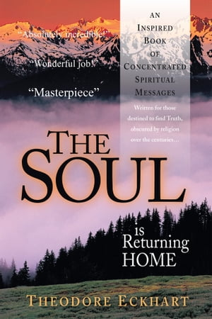 The Soul is Returning Home An Inspired Book of Concentrated Spiritual Messages