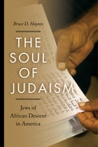 The Soul of Judaism: Jews of African Descent in America by Bruce D. Haynes