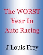 The Worst Year in Racing by J Louis Frey