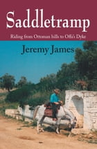 Saddletramp: Riding from Ottoman Hills to Offa's Dyke by Jeremy James