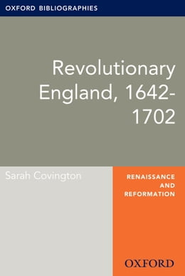 Book Revolutionary England, 1642-1702: Oxford Bibliographies Online Research Guide by Sarah Covington