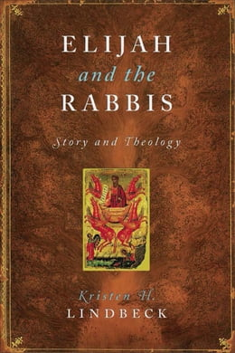 Book Elijah and the Rabbis: Story and Theology by Kristen H. Lindbeck