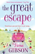 The Great Escape: The laugh-out-loud romantic comedy from the summer bestseller by Fiona Gibson
