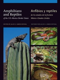 Amphibians and Reptiles of the US–Mexico Border States/Anfibios y reptiles de los estados de la…