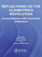 Reflections on the Cliometrics Revolution: Conversations with Economic Historians