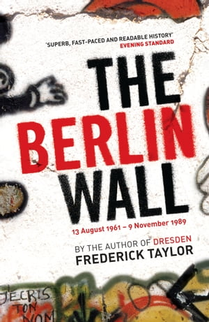 The Berlin Wall 13 August 1961 - 9 November 1989