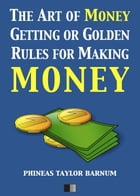 The Art of Money Getting or Golden Rules for making Money by Phineas Taylor Barnum