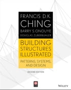Building Structures Illustrated: Patterns, Systems, and Design by Francis D. K. Ching