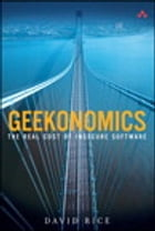 Geekonomics: The Real Cost of Insecure Software by David Rice