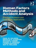 Human Factors Methods and Accident Analysis: Practical Guidance and Case Study Applications