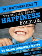 The Stupidly Simple Happiness Formula: 7 Minute Change Series, #7 by Mark L. Messick